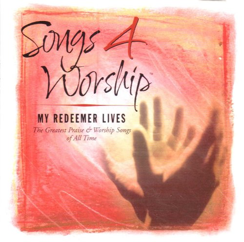 Integrity Music Worship - Songs 4 Worship: My Redeemer Lives - The Greatest Praise and Worship Songs of All Time