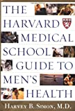 The Harvard Medical School Guide to Men's Health, Harvey B. Simon, Harriet Greenfield, 0684871815