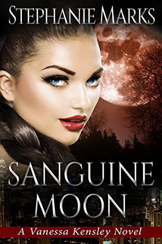 Sanguine Moon (The Vanessa Kensley Series Book 2) by [Marks, Stephanie]