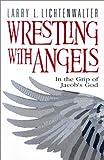 Wrestling with Angels, Larry L. Lichtenwalter, 0828016232