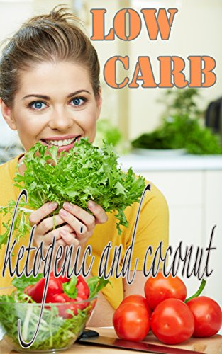 Low carb coconut flour recipes and ketogenic diet: low carb diet,low cholesterol diet, gluten free diet, diabetic diet, sugar free diet, High Protein diet, low Salt diet,
