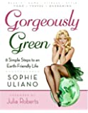 Gorgeously Green: 8 Simple Steps to an Earth-Friendly Life by Uliano, Sophie (2008) Paperback