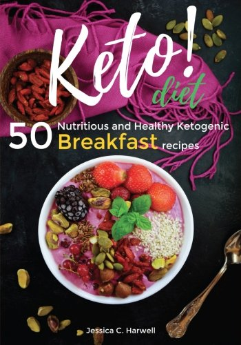 Keto diet: 50 Nutritious and Healthy Ketogenic Breakfast recipes (Volume 1) by Jessica C. Harwell