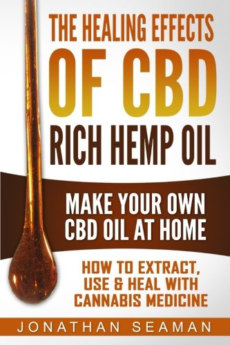 The-Healing-Effects-of-CBD-Rich-Hemp-Oil-Make-Your-Own-CBD-Oil-at-Home-How-to-Extract-Use-and-Heal-with-Cannabis-Medicine
