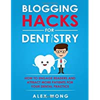 Blogging Hacks For Dentistry: How To Engage Readers And Attract More Patients For...