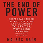 The End of Power: From Boardrooms to Battlefields and Churches to States, Why Being in Charge Isn't What It Used to Be | Moises Naim