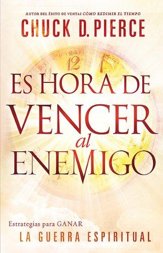 Download Es hora de vencer al enemigo: Estrategias para ganar la guerra espiritual (Spanish Edition) pdf