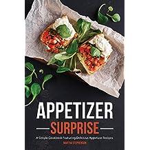 Appetizer Surprise: A Simple Cookbook Featuring Delicious Appetizer Recipes