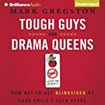 Tough Guys and Drama Queens: How Not to Get Blindsided by Your Child's Teen Years | Mark L. Gregston