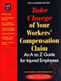 Take Charge of Your California Workers' Compensation Claim, Christopher A. Ball, 0873373936