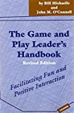 The Game and Play Leader's Handbook: Facilitating Fun and Positive Interaction Revised edition by Bill Michaelis, John M. O'Connell (2004) Paperback