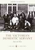 The Victorian Domestic Servant, Trevor May, 0747803684