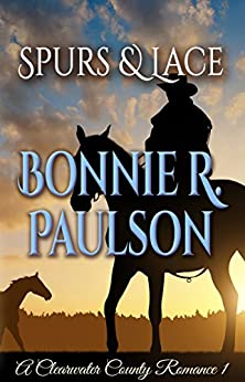 Spurs and Lace: A Clearwater County Romance (Lonely Lace Series Book 1) by [Paulson, Bonnie R.]