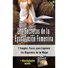 Los Secretos de la Eyaculación Femenina: 7 Simples Pasos para Exprimir los Orgasmos de tu Mujer (+ Video) (Orgasmos Instantáneos nº 4) (Spanish Edition)