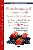 Phytochemicals and Human Health, Akhlaq A. Farooqui and Tahira Farooqui, 1617611964