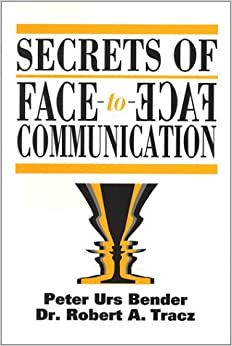 Secrets of Face-To-Face Communication: How to Communicate with Power by Peter Urs Bender (2002-06-02)