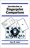 Introduction to Fingerprint Comparison, Jones, Gary W., 0966197038