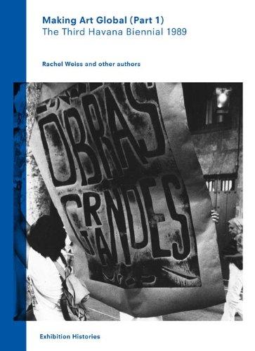 Making Art Global (Part 1): The Third Havana Biennial 1989, Exhibition Histories Vol. 2