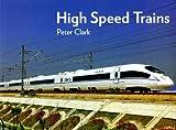 High Speed Trains, Peter Clark, 1921719087