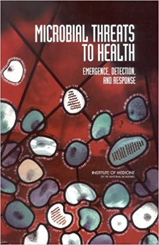 Microbial Threats to Health: Emergence, Detection, and Response by Committee on Emerging Microbial Threats to Health in the 21st Century (2003-09-25)