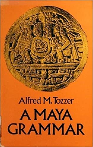 Book A Maya Grammar (Papers of the Peabody Museum of Archaeology and Ethnology, Harvard University, V. 9.) by Alfred M. Tozzer (1977-10-10)