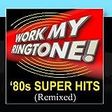 Work My Ringtone! '80s Super Hits (Remixed)