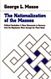 The Nationalization of the Masses : Political Symbolism and Mass Movements in Germany, from the Napoleonic Wars Through the Thrird Reich, George L. Mosse, 0865274312
