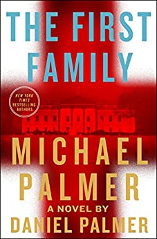 The First Family: A Novel by [Palmer, Michael, Palmer, Daniel]