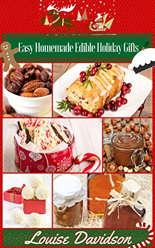 Easy Homemade  Edible Holiday Gifts: Homemade Gifts in Jars, Candies, Bars, Sauces, Syrups, Breads, Nuts, Liqueurs and More by [Davidson, Louise]