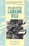 Lure of the Labrador Wild, Dillon Wallace, 0921054580