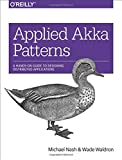 img - for Applied Akka Patterns: A Hands-On Guide to Designing Distributed Applications book / textbook / text book