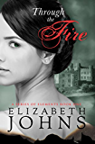 Through the Fire: A Traditional Regency Romance (A Series of Elements Book 1)