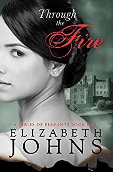 Through the Fire: A Traditional Regency Romance (A Series of Elements Book 1) by [Johns, Elizabeth]