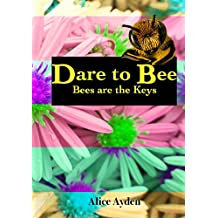 Dare To Bee: Bees are the Keys