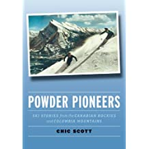 Powder Pioneers: Ski Stories from the Canadian Rockies and Columbia Mountains