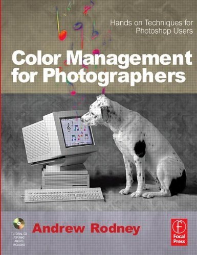 Color Management for Photographers: Hands on Techniques for Photoshop Users by Andrew Rodney (2005-08-10)