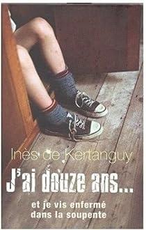 J'ai douze ans... et je vis enfermé dans la soupente par Kertanguy