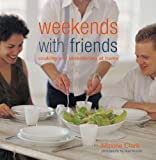 img - for Weekends with Friends: Cooking and Entertaining at Home book / textbook / text book