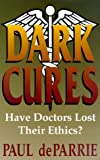 Dark Cures: Have Doctors Lost Their Ethics? by