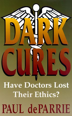 Dark Cures: Have Doctors Lost Their Ethics? by Paul Deparrie