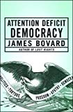 Attention Deficit Democracy, James Bovard, 1403971080
