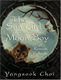 The Sun Girl and the Moon Boy: A Korean Folktale