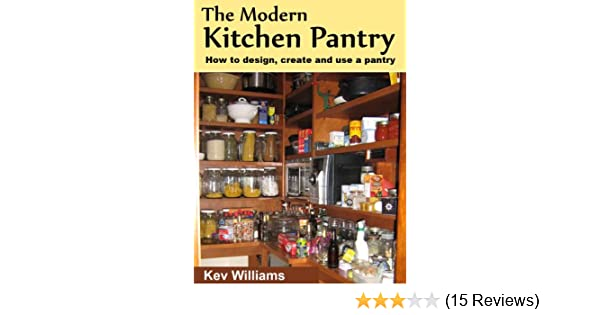 Amazoncom The Modern Kitchen Pantry How To Design Create And Use
