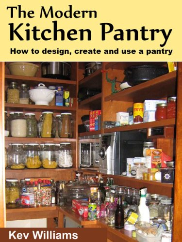 The Modern Kitchen Pantry: How to Design, Create and Use Your Pantry by [Williams, Kev]