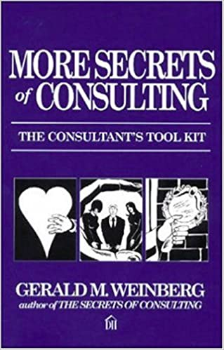 More Secrets Of Consulting The Consultant S Tool Kit Weinberg Gerald M 9780932633521 Amazon Com Books