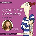 Clare in the Community: The Complete Series 2 Radio/TV Program by Harry Venning, David Ramsden Narrated by Sally Phillips, Alex Lowe, Nina Conti