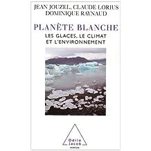 PLANÈTE BLANCHE : LES GLACES, LE CLIMAT ET L'ENVIRONNEMENT