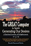 The Great Computer Is Spirit Generating Our Desires, Ronald Raymond Rocha, 1440128839