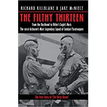 The Filthy Thirteen: From the Dustbowl to Hitler's Eagle's Nest - the 101st Airborne's Most Legendary Squad of Combat Paratroopers