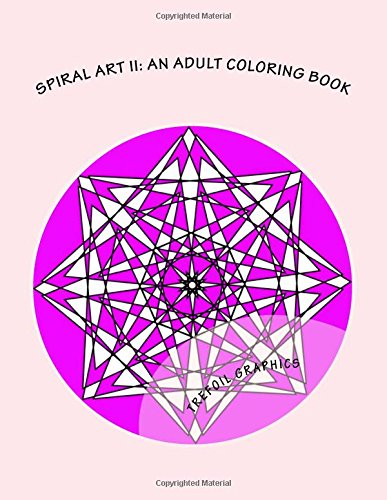 Spiral Art II: An Adult Coloring Book (Adult Coloring Books For Promoting Creativity and Relieving Stress) (Volume 3) pdf epub